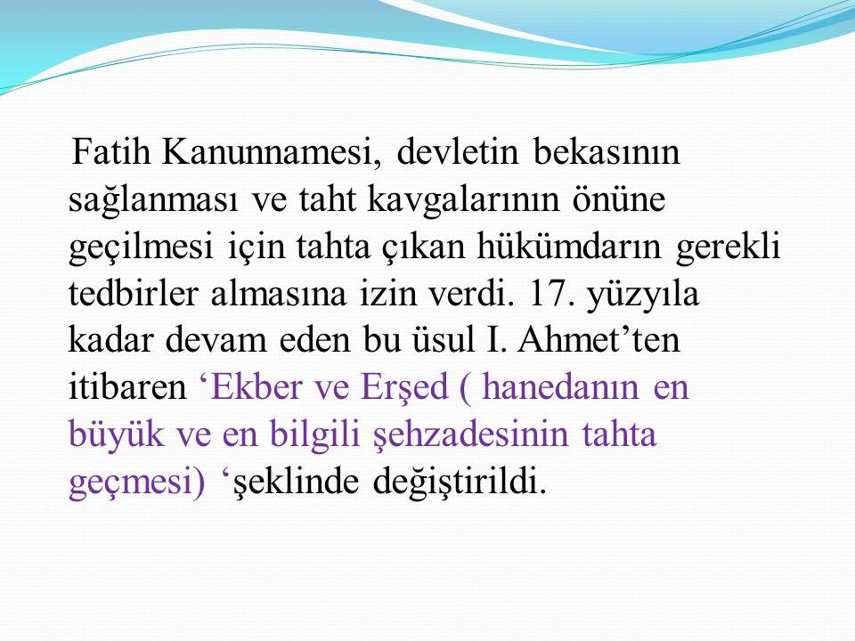 Fatih Kanunnamesi, devletin bekasının sağlanması ve taht kavgalarının önüne geçilmesi için tahta çıkan hükümdarın gerekli tedbirler almasına izin verd