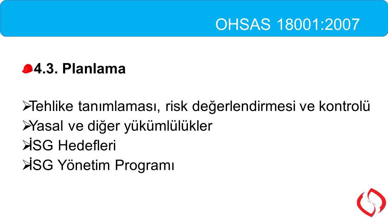 4.3. Planlama  Tehlike tanımlaması, risk değerlendirmesi ve kontrolü  Yasal ve diğer yükümlülükler  İSG Hedefleri  İSG Yönetim Programı OHSAS 1800