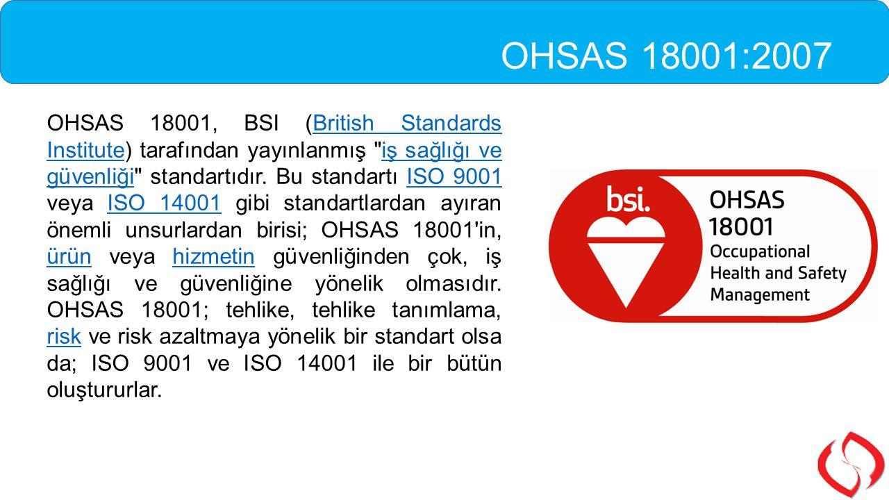 OHSAS 18001 - İş Sağlığı ve Güvenliği Yönetim Sistemi  İş Sağlığı ve Güvenliği Değerlendirme Serileri (OHSAS) bir iş sağlığı ve güvenliği yönetim sistemi standartı olmaya yönelik geliştirilmiş olup, belgelendirilmektedir.
