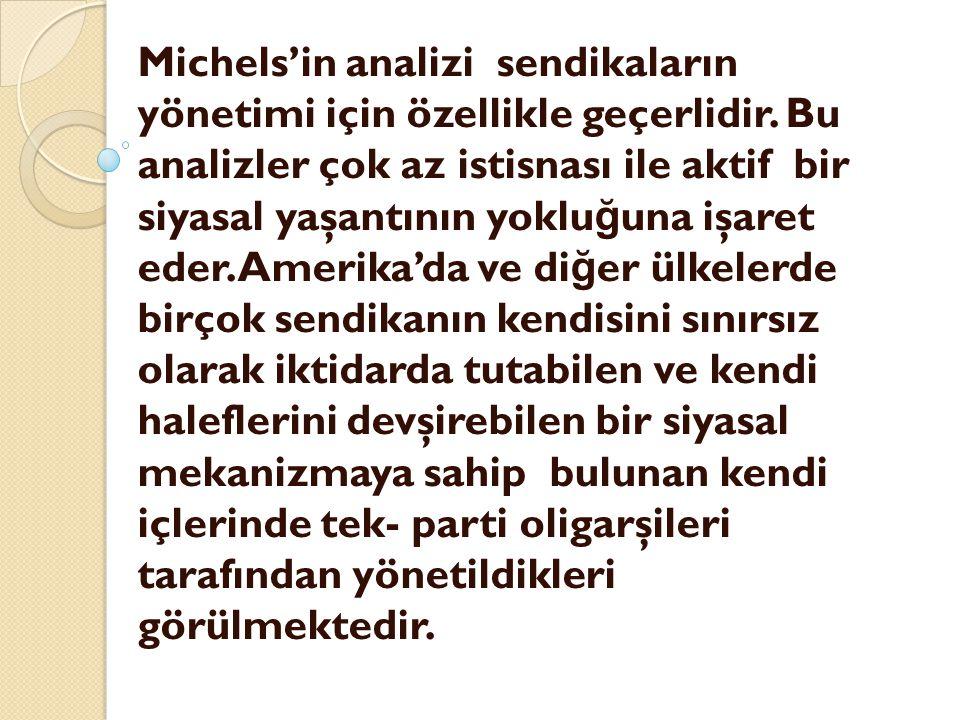 Michels'in analizi sendikaların yönetimi için özellikle geçerlidir. Bu analizler çok az istisnası ile aktif bir siyasal yaşantının yoklu ğ una işaret