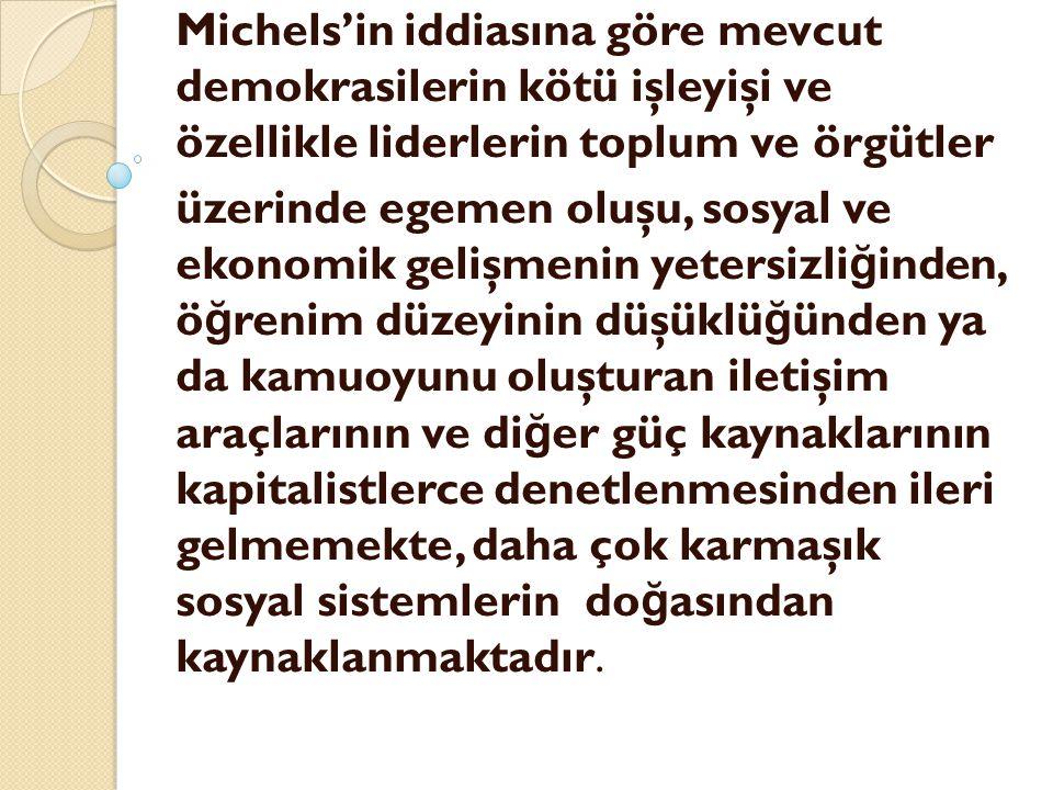 Michels'in iddiasına göre mevcut demokrasilerin kötü işleyişi ve özellikle liderlerin toplum ve örgütler üzerinde egemen oluşu, sosyal ve ekonomik gel