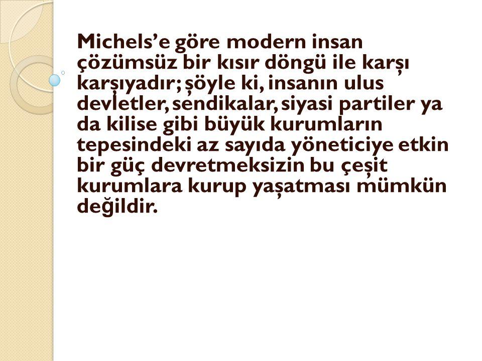 Michels'e göre modern insan çözümsüz bir kısır döngü ile karşı karşıyadır; şöyle ki, insanın ulus devletler, sendikalar, siyasi partiler ya da kilise