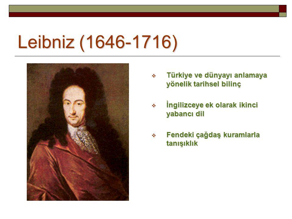 Leibniz (1646-1716)  Türkiye ve dünyayı anlamaya yönelik tarihsel bilinç  İngilizceye ek olarak ikinci yabancı dil  Fendeki çağdaş kuramlarla tanışıklık