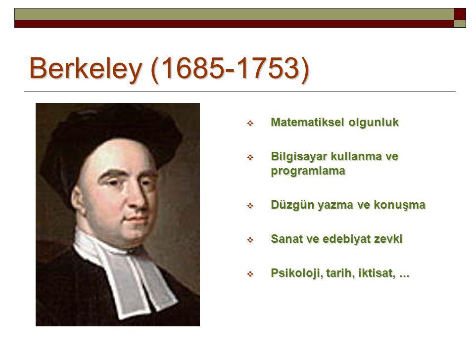 Berkeley (1685-1753)  Matematiksel olgunluk  Bilgisayar kullanma ve programlama  Düzgün yazma ve konuşma  Sanat ve edebiyat zevki  Psikoloji, tar