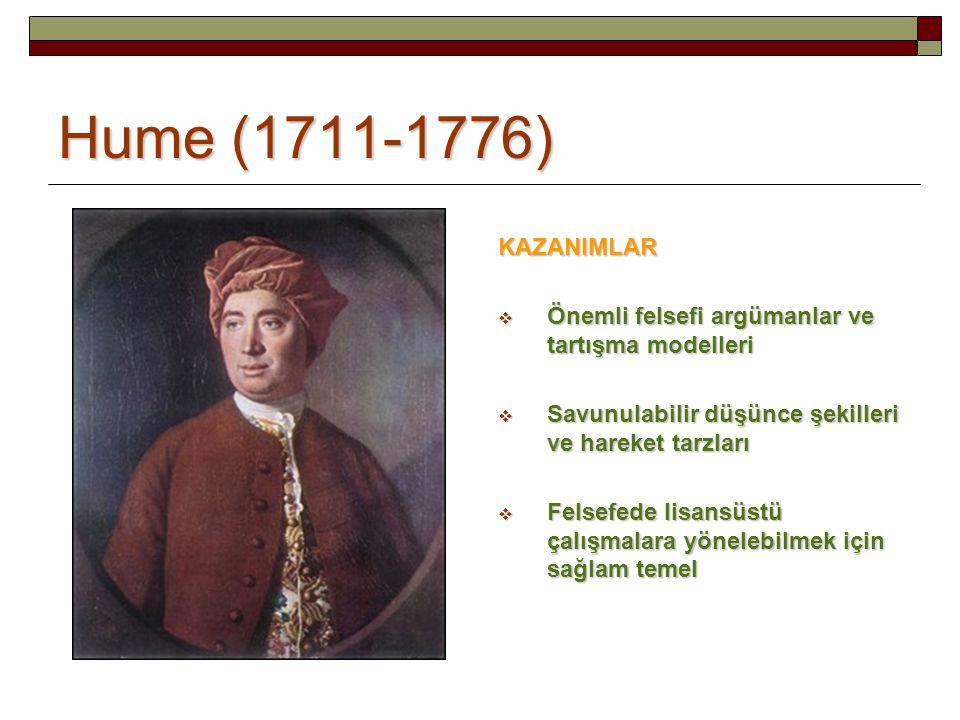 Hume (1711-1776) KAZANIMLAR  Önemli felsefi argümanlar ve tartışma modelleri  Savunulabilir düşünce şekilleri ve hareket tarzları  Felsefede lisans