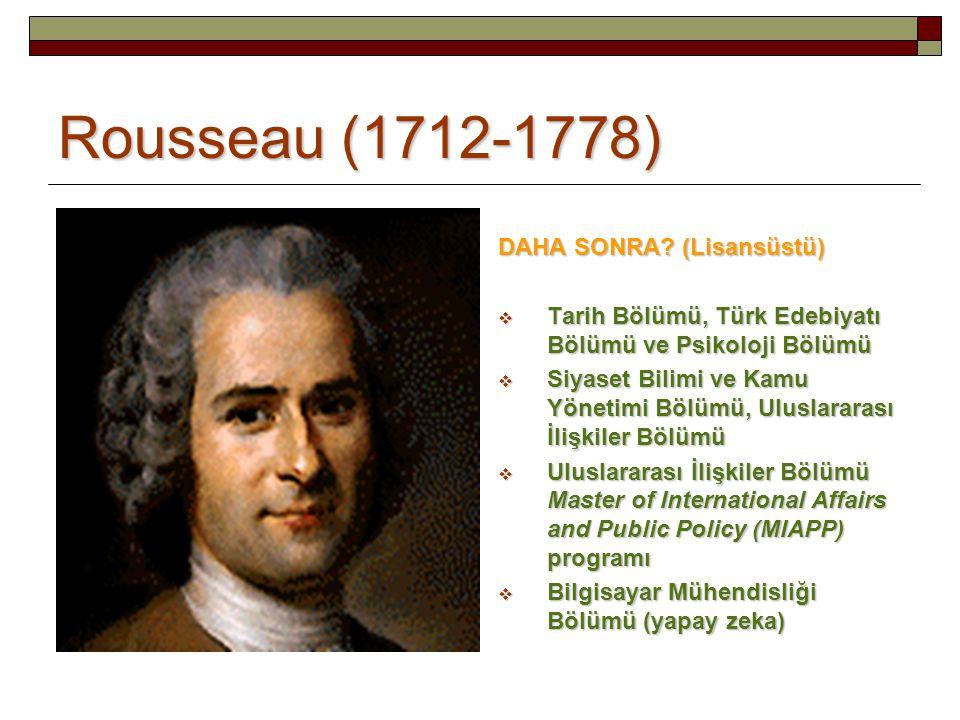 Rousseau (1712-1778) DAHA SONRA? (Lisansüstü)  Tarih Bölümü, Türk Edebiyatı Bölümü ve Psikoloji Bölümü  Siyaset Bilimi ve Kamu Yönetimi Bölümü, Ulus