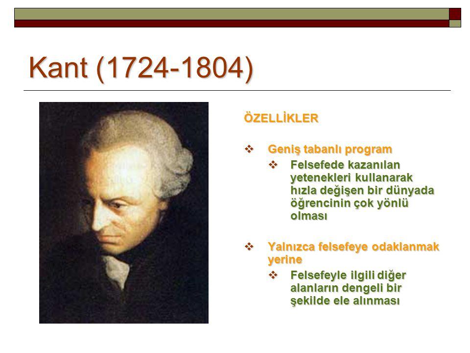 Kant (1724-1804) ÖZELLİKLER  Geniş tabanlı program  Felsefede kazanılan yetenekleri kullanarak hızla değişen bir dünyada öğrencinin çok yönlü olması  Yalnızca felsefeye odaklanmak yerine  Felsefeyle ilgili diğer alanların dengeli bir şekilde ele alınması
