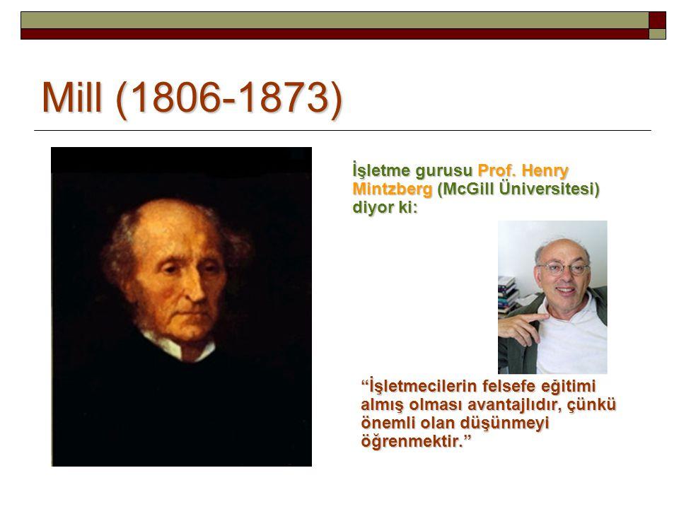 """Mill (1806-1873) İşletme gurusu Prof. Henry Mintzberg (McGill Üniversitesi) diyor ki: """"İşletmecilerin felsefe eğitimi almış olması avantajlıdır, çünkü"""