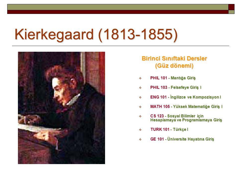 Kierkegaard (1813-1855) Birinci Sınıftaki Dersler (Güz dönemi)  PHIL 101 - Mantığa Giriş  PHIL 103 - Felsefeye Giriş I  ENG 101 - İngilizce ve Komp