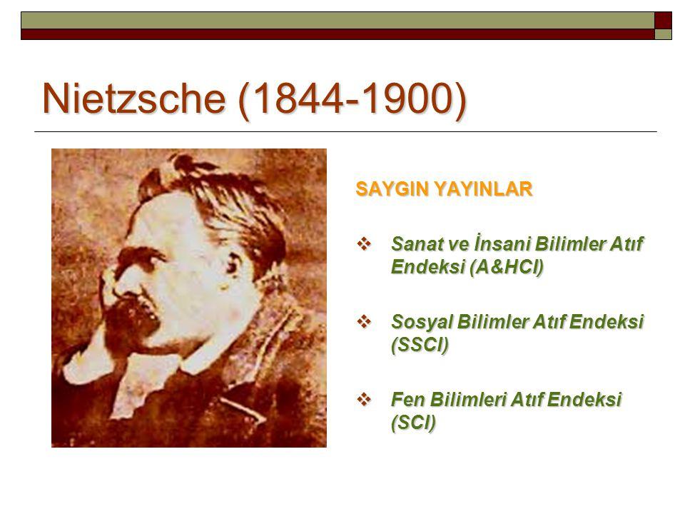 Nietzsche (1844-1900) SAYGIN YAYINLAR  Sanat ve İnsani Bilimler Atıf Endeksi (A&HCI)  Sosyal Bilimler Atıf Endeksi (SSCI)  Fen Bilimleri Atıf Endek