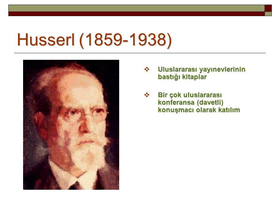 Husserl (1859-1938)  Uluslararası yayınevlerinin bastığı kitaplar  Bir çok uluslararası konferansa (davetli) konuşmacı olarak katılım