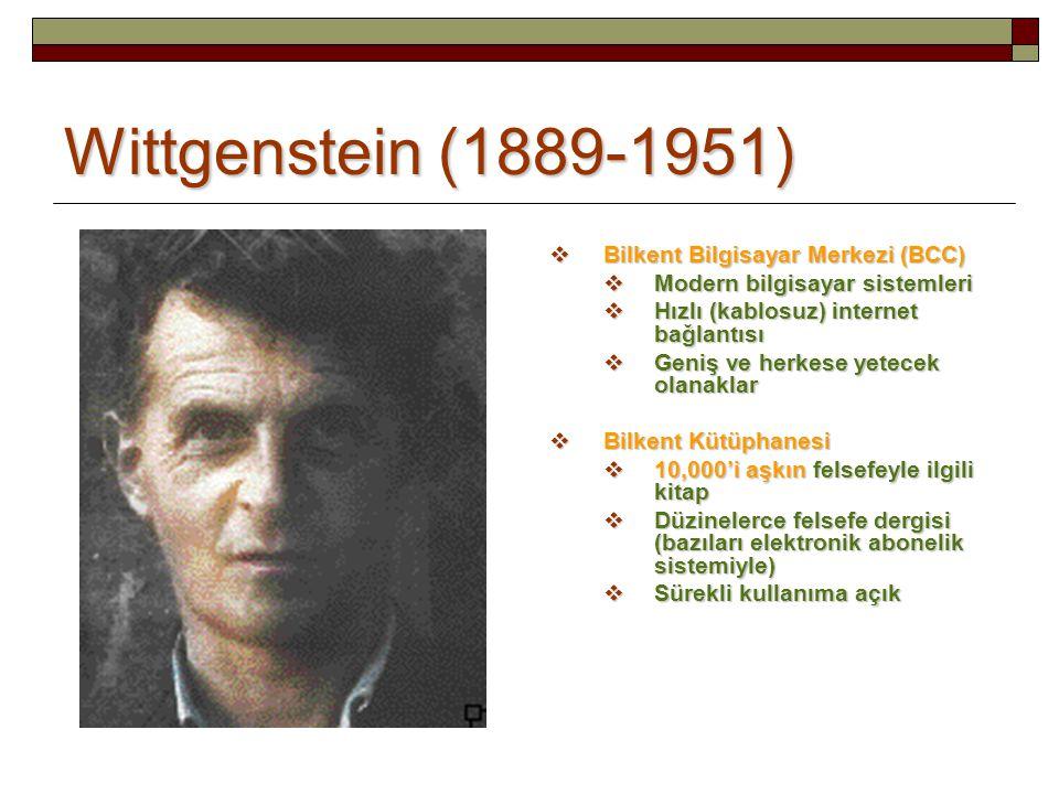 Wittgenstein (1889-1951)  Bilkent Bilgisayar Merkezi (BCC)  Modern bilgisayar sistemleri  Hızlı (kablosuz) internet bağlantısı  Geniş ve herkese yetecek olanaklar  Bilkent Kütüphanesi  10,000'i aşkın felsefeyle ilgili kitap  Düzinelerce felsefe dergisi (bazıları elektronik abonelik sistemiyle)  Sürekli kullanıma açık