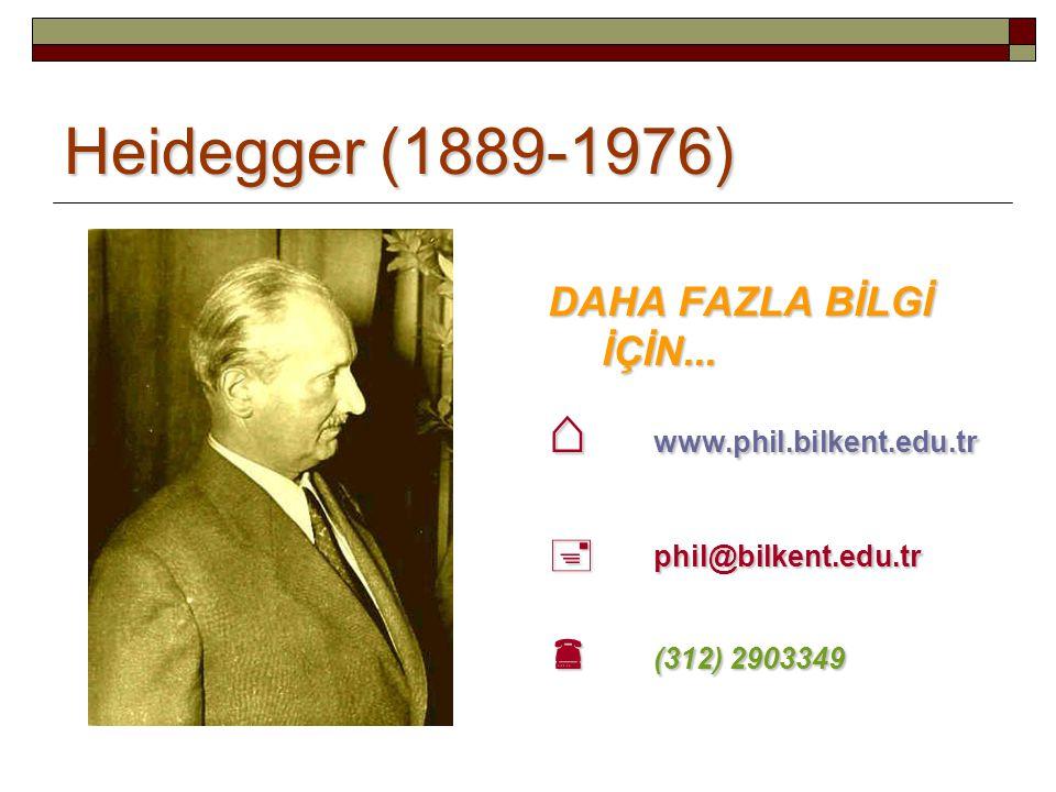 Heidegger (1889-1976) DAHA FAZLA BİLGİ İÇİN... ⌂ www.phil.bilkent.edu.tr  phil@bilkent.edu.tr  (312) 2903349