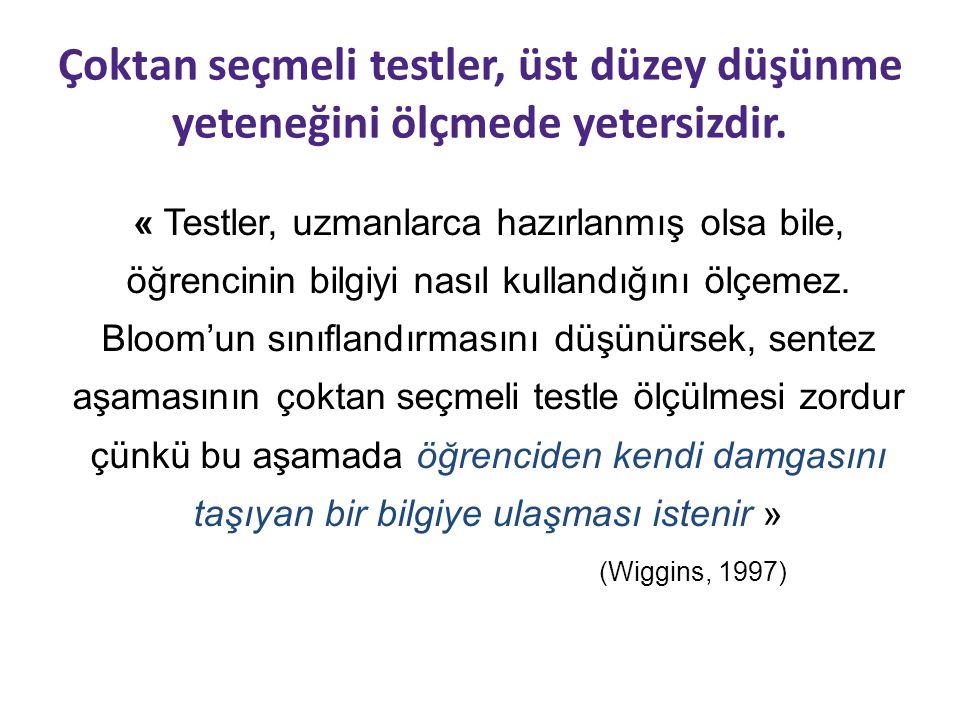 Çoktan seçmeli testler, üst düzey düşünme yeteneğini ölçmede yetersizdir. « Testler, uzmanlarca hazırlanmış olsa bile, öğrencinin bilgiyi nasıl kullan