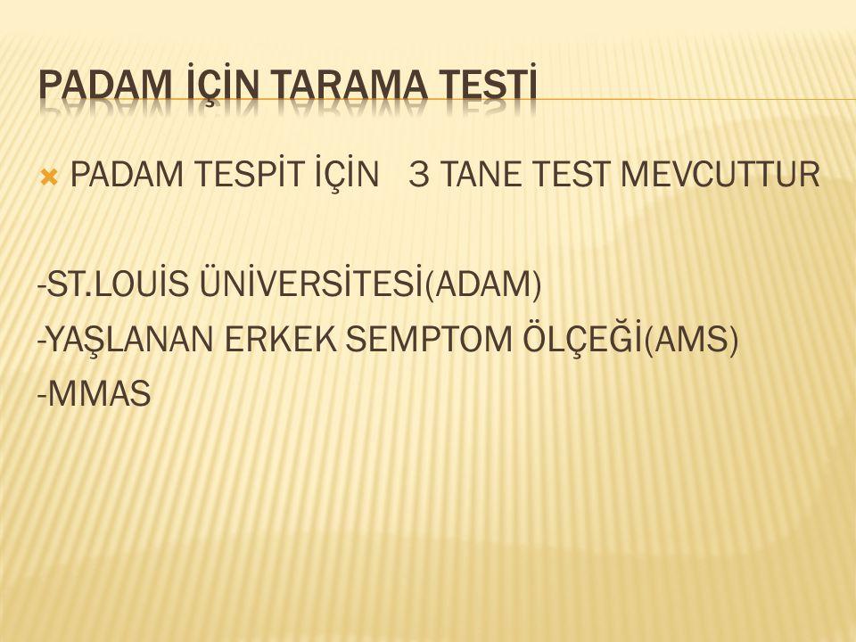  PADAM TESPİT İÇİN 3 TANE TEST MEVCUTTUR -ST.LOUİS ÜNİVERSİTESİ(ADAM) -YAŞLANAN ERKEK SEMPTOM ÖLÇEĞİ(AMS) -MMAS
