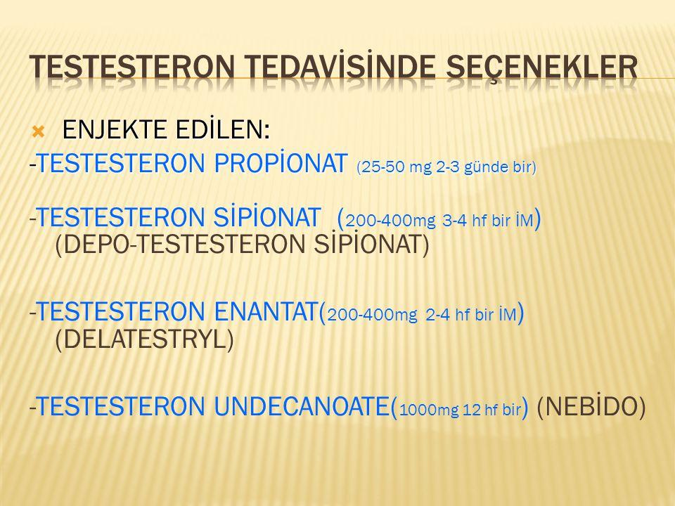 ENJEKTE EDİLEN:  ENJEKTE EDİLEN: -TESTESTERON PROPİONAT (25-50 mg 2-3 günde bir) -TESTESTERON SİPİONAT ( 200-400mg 3-4 hf bir İM ) (DEPO-TESTESTERON