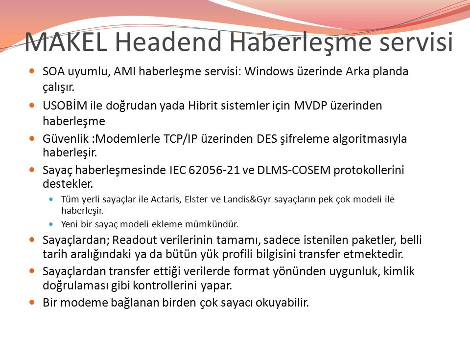 MAKEL Headend Haberleşme servisi SOA uyumlu, AMI haberleşme servisi: Windows üzerinde Arka planda çalışır. USOBİM ile doğrudan yada Hibrit sistemler i