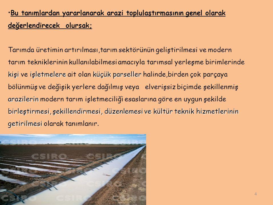 4 Bu tanımlardan yararlanarak arazi toplulaştırmasının genel olarak değerlendirecek olursak; Tarımda üretimin artırılması,tarım sektörünün geliştirilm