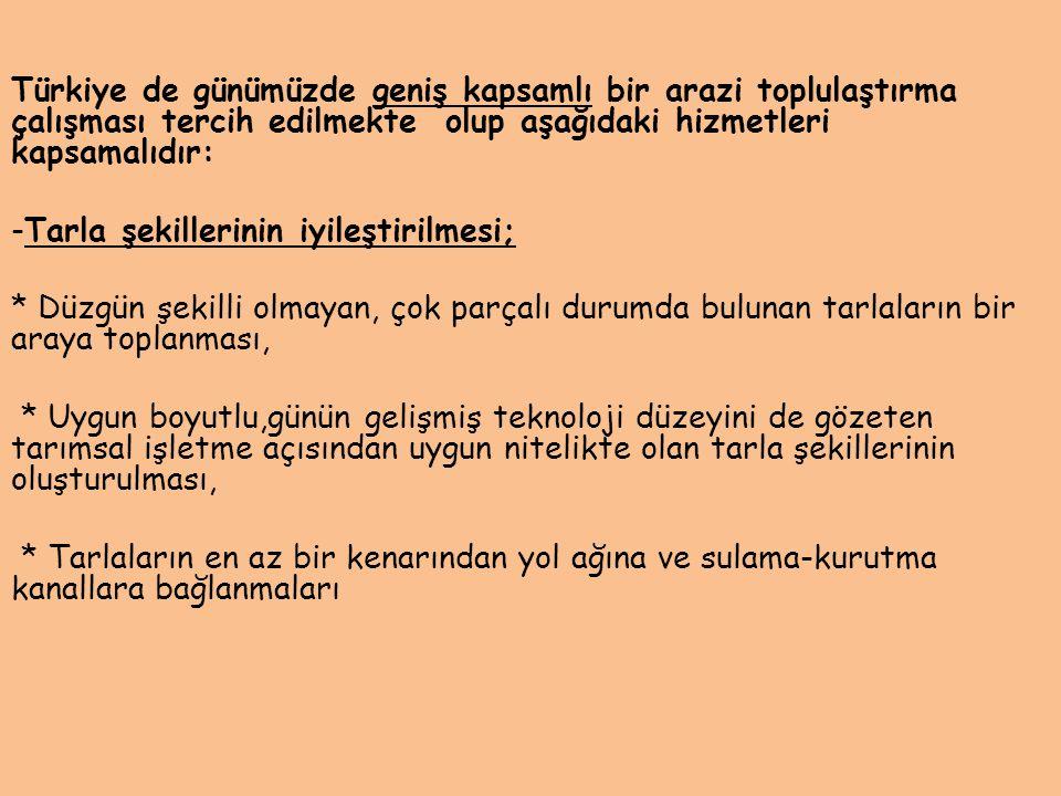 Türkiye de günümüzde geniş kapsamlı bir arazi toplulaştırma çalışması tercih edilmekte olup aşağıdaki hizmetleri kapsamalıdır: -Tarla şekillerinin iyi