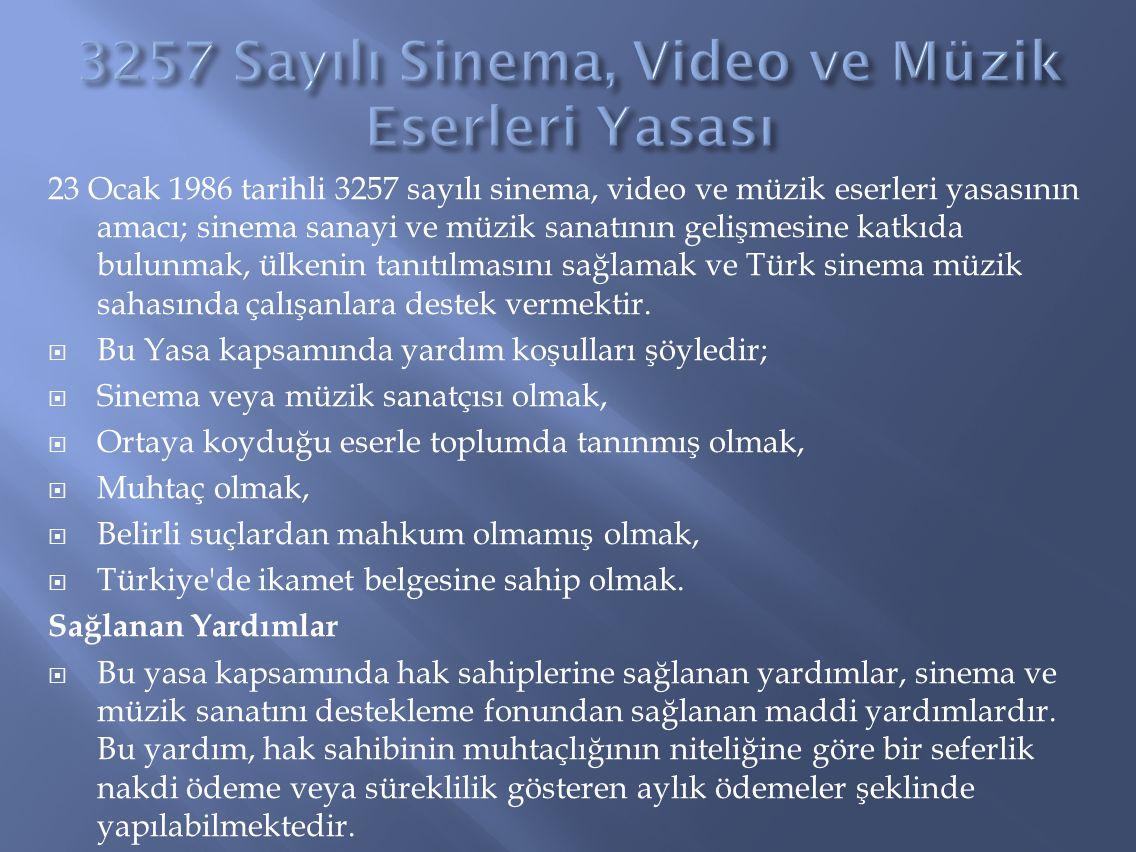 23 Ocak 1986 tarihli 3257 sayılı sinema, video ve müzik eserleri yasasının amacı; sinema sanayi ve müzik sanatının gelişmesine katkıda bulunmak, ülken