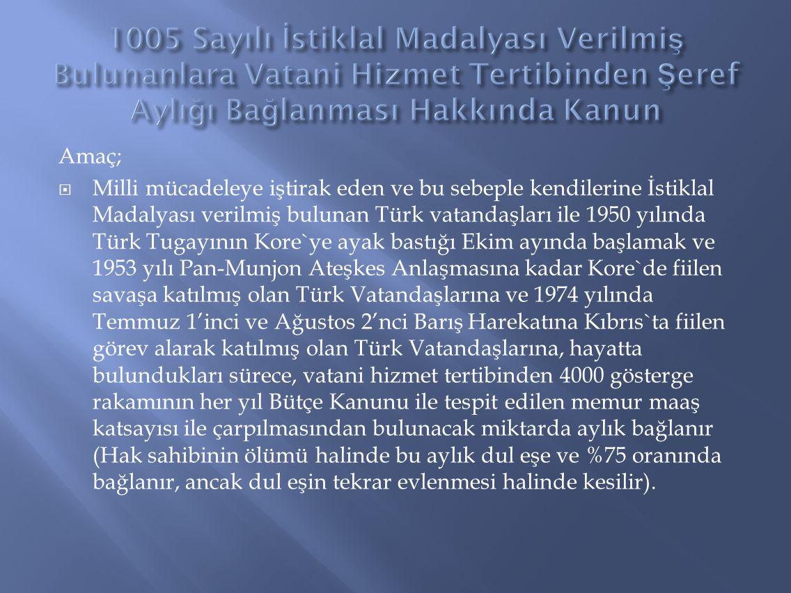 Amaç;  Milli mücadeleye iştirak eden ve bu sebeple kendilerine İstiklal Madalyası verilmiş bulunan Türk vatandaşları ile 1950 yılında Türk Tugayının