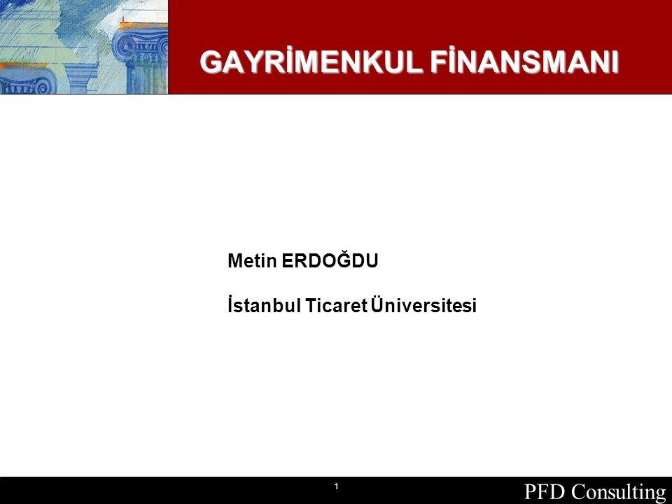 PFD Consulting 1 GAYRİMENKUL FİNANSMANI Metin ERDOĞDU İstanbul Ticaret Üniversitesi