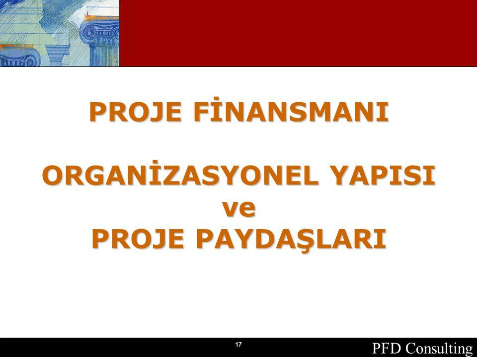 PFD Consulting 17 PROJE FİNANSMANI ORGANİZASYONEL YAPISI ve PROJE PAYDAŞLARI