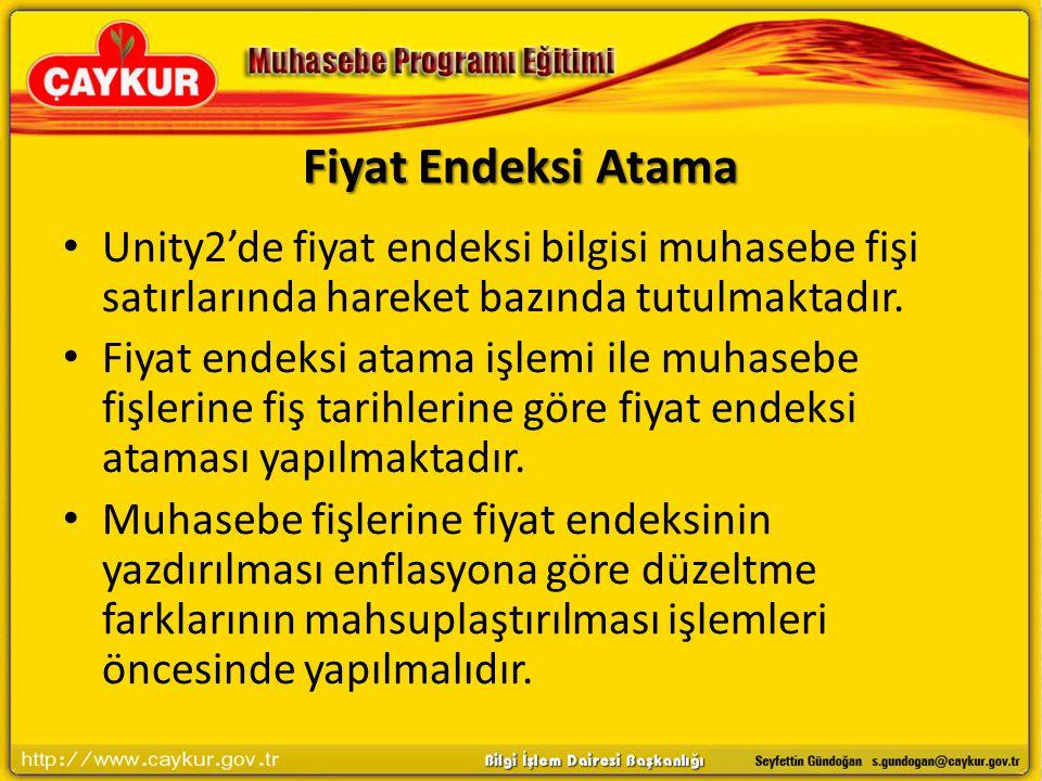 Fiyat Endeksi Atama Unity2'de fiyat endeksi bilgisi muhasebe fişi satırlarında hareket bazında tutulmaktadır.