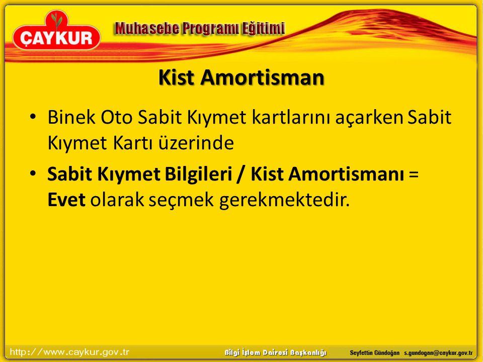 Kist Amortisman Binek Oto Sabit Kıymet kartlarını açarken Sabit Kıymet Kartı üzerinde Sabit Kıymet Bilgileri / Kist Amortismanı = Evet olarak seçmek gerekmektedir.