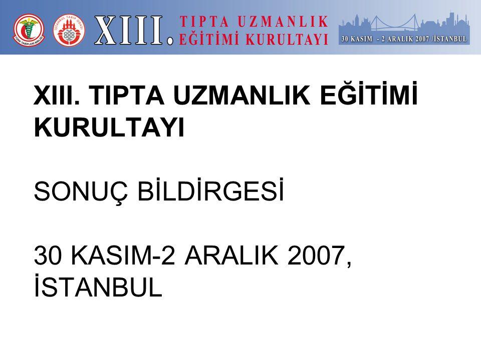 XIII. TIPTA UZMANLIK EĞİTİMİ KURULTAYI SONUÇ BİLDİRGESİ 30 KASIM-2 ARALIK 2007, İSTANBUL