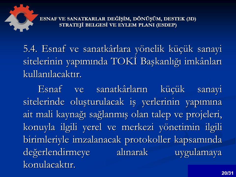 ESNAF VE SANATKARLAR DEĞİŞİM, DÖNÜŞÜM, DESTEK (3D) STRATEJİ BELGESİ VE EYLEM PLANI (ESDEP) 5.4.