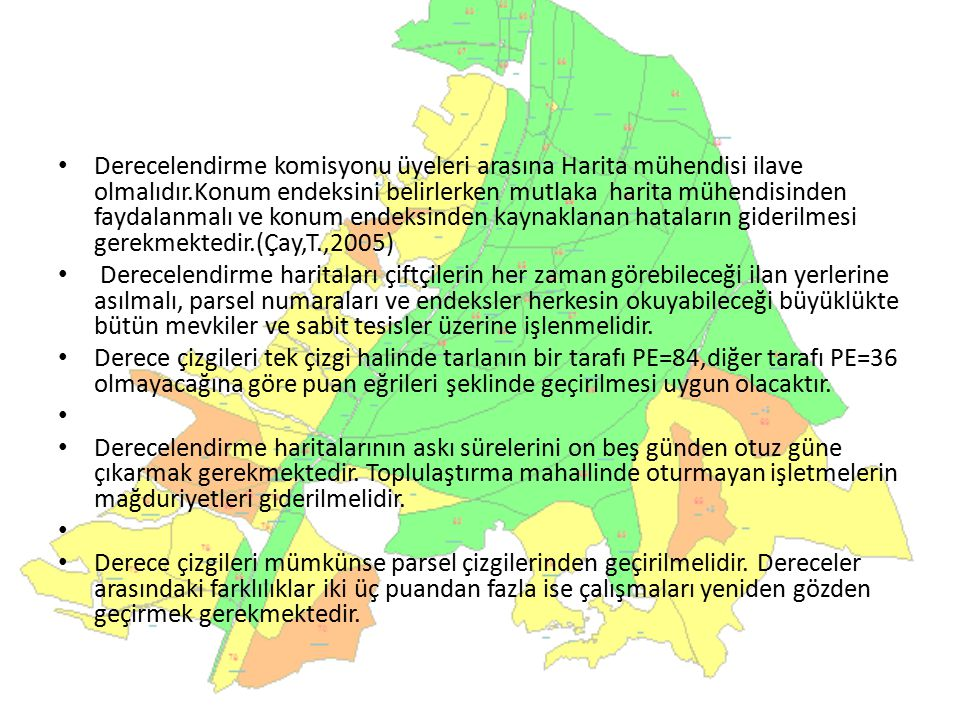Derecelendirme komisyonu üyeleri arasına Harita mühendisi ilave olmalıdır.Konum endeksini belirlerken mutlaka harita mühendisinden faydalanmalı ve kon