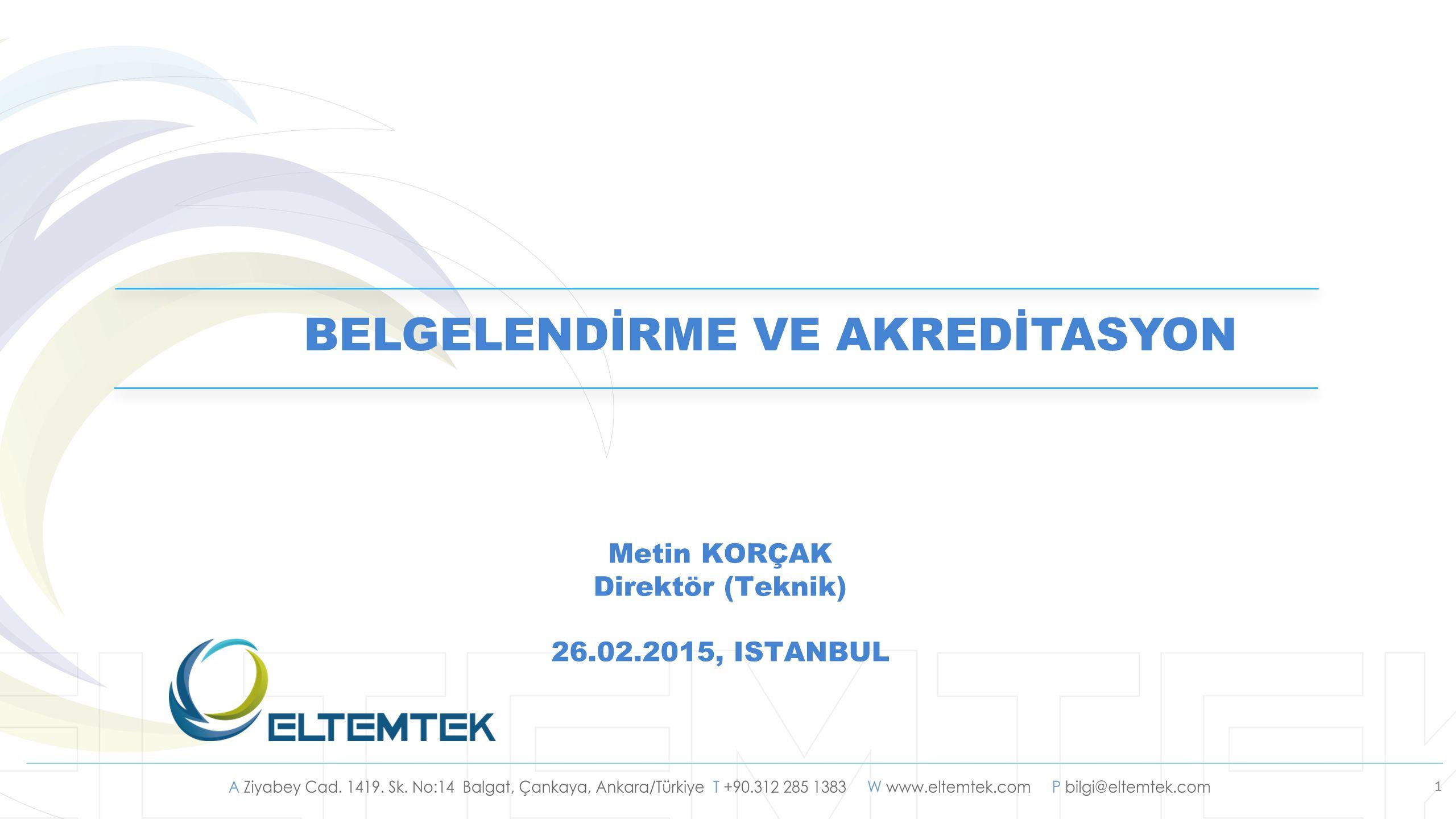 1 Metin KORÇAK Direktör (Teknik) 26.02.2015, ISTANBUL BELGELENDİRME VE AKREDİTASYON