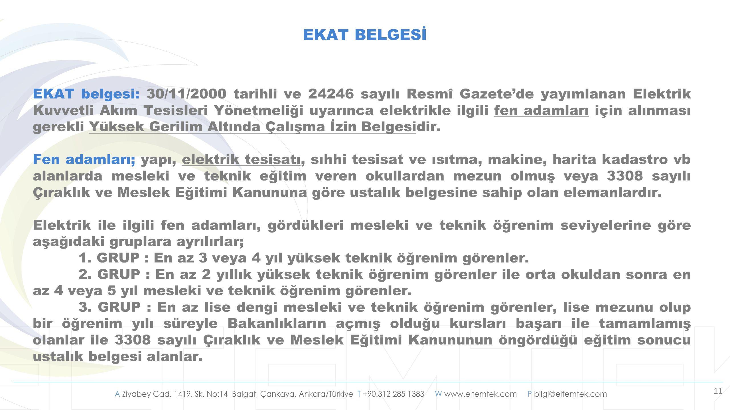 11 EKAT belgesi: 30/11/2000 tarihli ve 24246 sayılı Resmî Gazete'de yayımlanan Elektrik Kuvvetli Akım Tesisleri Yönetmeliği uyarınca elektrikle ilgili