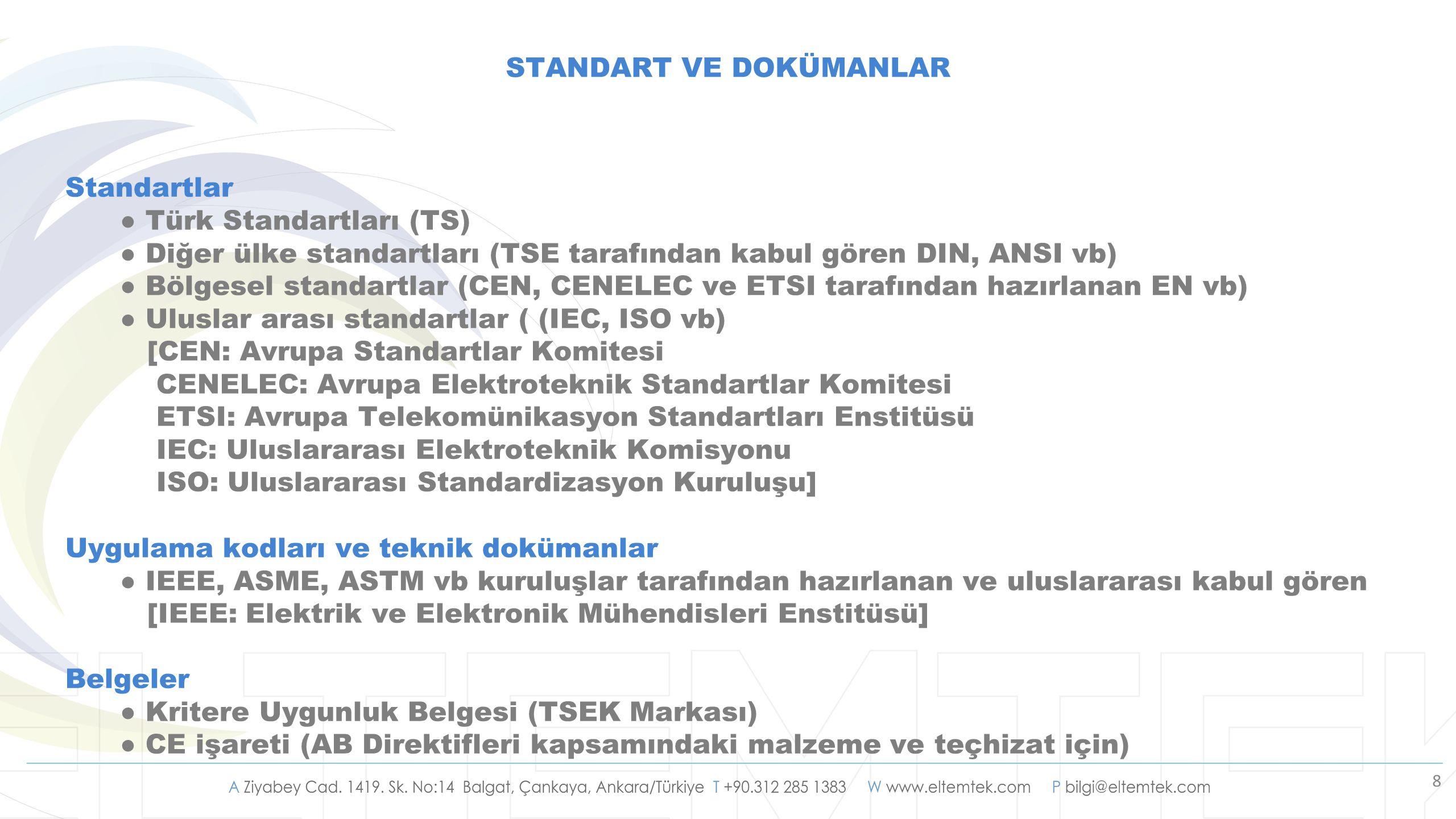 8 Standartlar ● Türk Standartları (TS) ● Diğer ülke standartları (TSE tarafından kabul gören DIN, ANSI vb) ● Bölgesel standartlar (CEN, CENELEC ve ETS