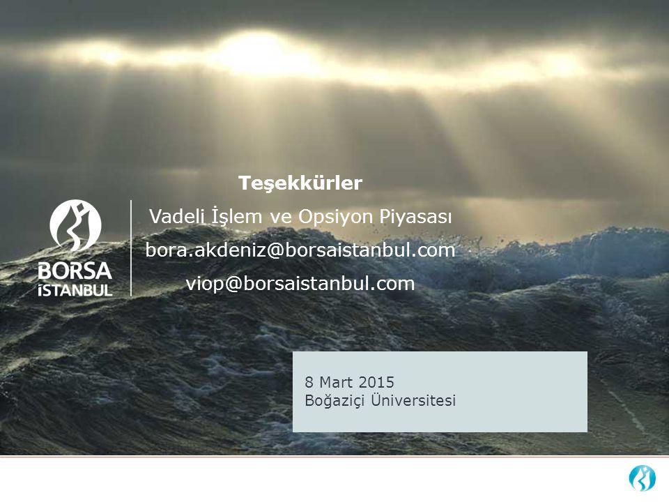 Teşekkürler Vadeli İşlem ve Opsiyon Piyasası bora.akdeniz@borsaistanbul.com viop@borsaistanbul.com 8 Mart 2015 Boğaziçi Üniversitesi