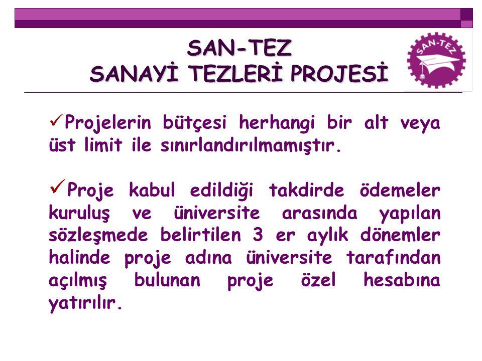SAN-TEZ SANAYİ TEZLERİ PROJESİ Projelerin bütçesi herhangi bir alt veya üst limit ile sınırlandırılmamıştır. Proje kabul edildiği takdirde ödemeler ku