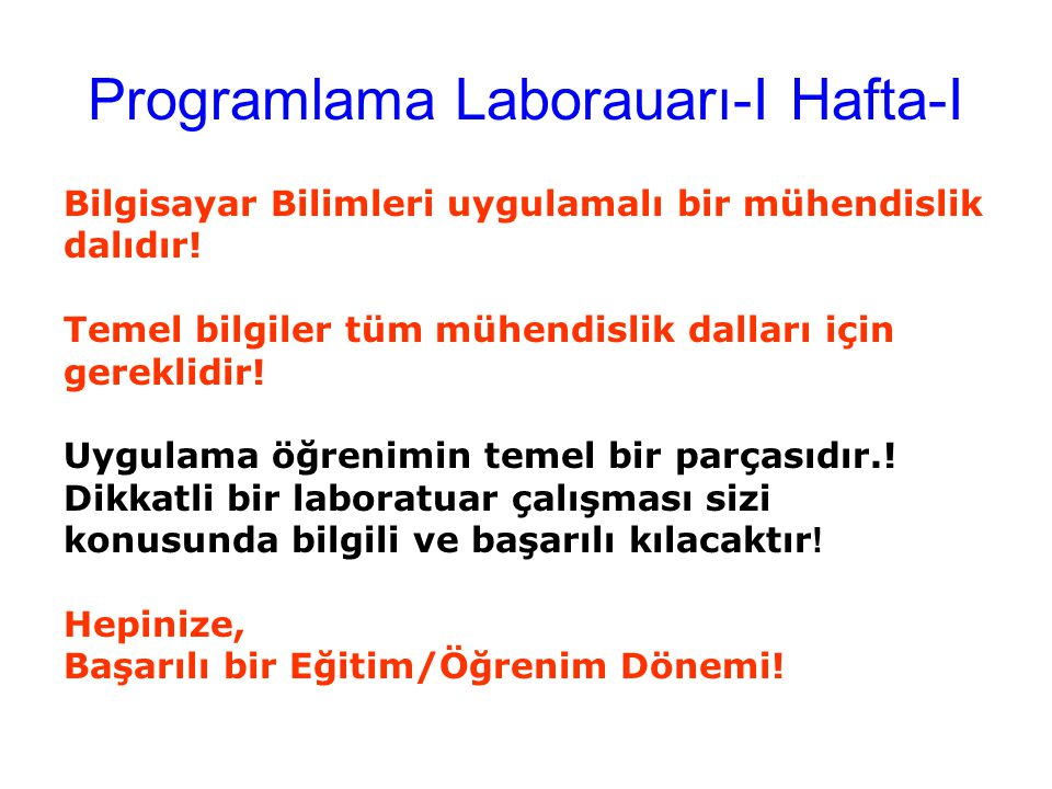 Programlama Laborauarı-I Hafta-I Bilgisayar Bilimleri uygulamalı bir mühendislik dalıdır.