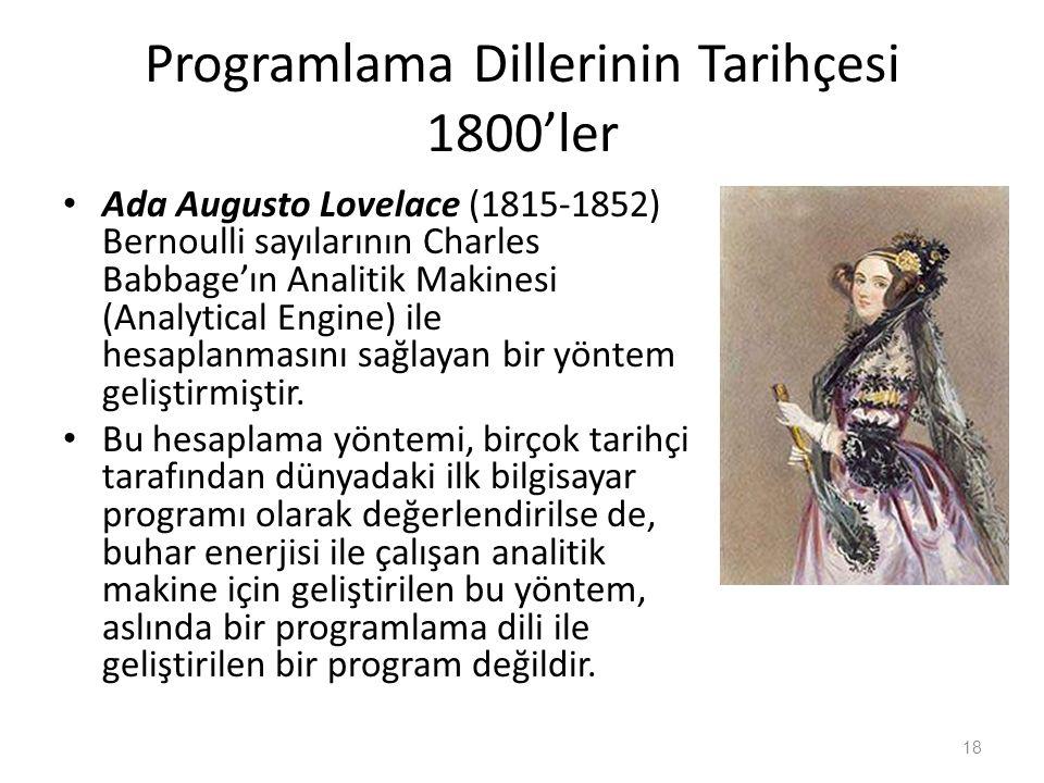 Programlama Dillerinin Tarihçesi 1800'ler Ada Augusto Lovelace (1815-1852) Bernoulli sayılarının Charles Babbage'ın Analitik Makinesi (Analytical Engi
