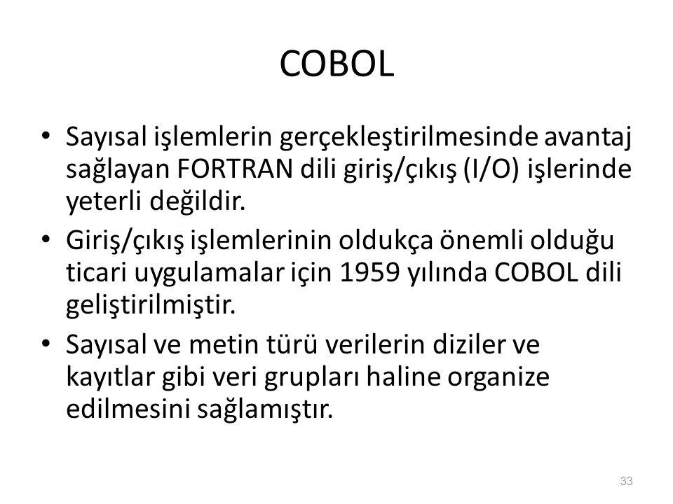 COBOL Sayısal işlemlerin gerçekleştirilmesinde avantaj sağlayan FORTRAN dili giriş/çıkış (I/O) işlerinde yeterli değildir. Giriş/çıkış işlemlerinin ol