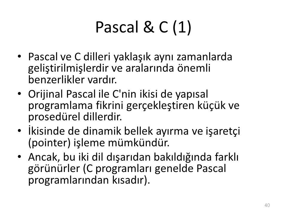 Pascal & C (1) Pascal ve C dilleri yaklaşık aynı zamanlarda geliştirilmişlerdir ve aralarında önemli benzerlikler vardır. Orijinal Pascal ile C'nin ik