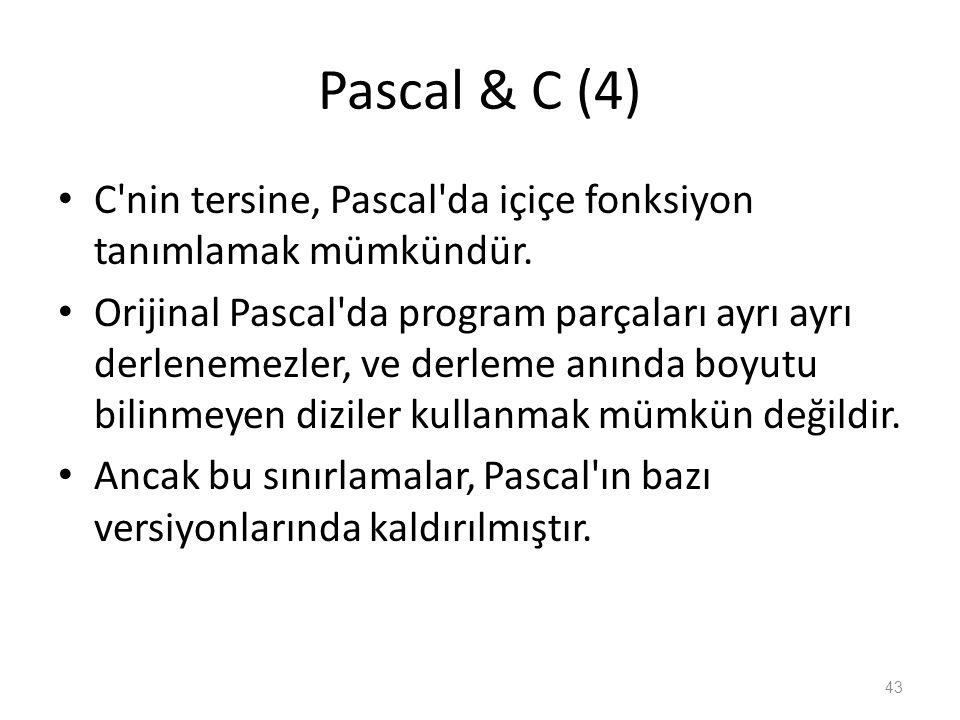 Pascal & C (4) C'nin tersine, Pascal'da içiçe fonksiyon tanımlamak mümkündür. Orijinal Pascal'da program parçaları ayrı ayrı derlenemezler, ve derleme
