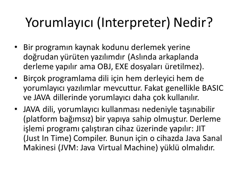 Yorumlayıcı (Interpreter) Nedir? Bir programın kaynak kodunu derlemek yerine doğrudan yürüten yazılımdır (Aslında arkaplanda derleme yapılır ama OBJ,
