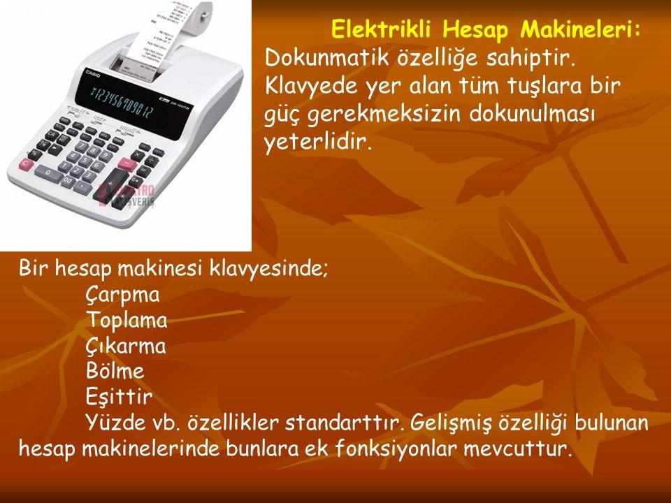 Elektrikli Hesap Makineleri: Dokunmatik özelliğe sahiptir. Klavyede yer alan tüm tuşlara bir güç gerekmeksizin dokunulması yeterlidir. Bir hesap makin