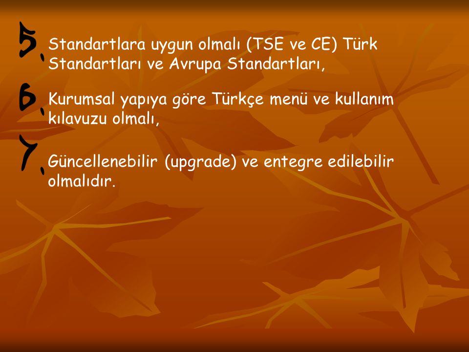 Standartlara uygun olmalı (TSE ve CE) Türk Standartları ve Avrupa Standartları, Kurumsal yapıya göre Türkçe menü ve kullanım kılavuzu olmalı, Güncelle