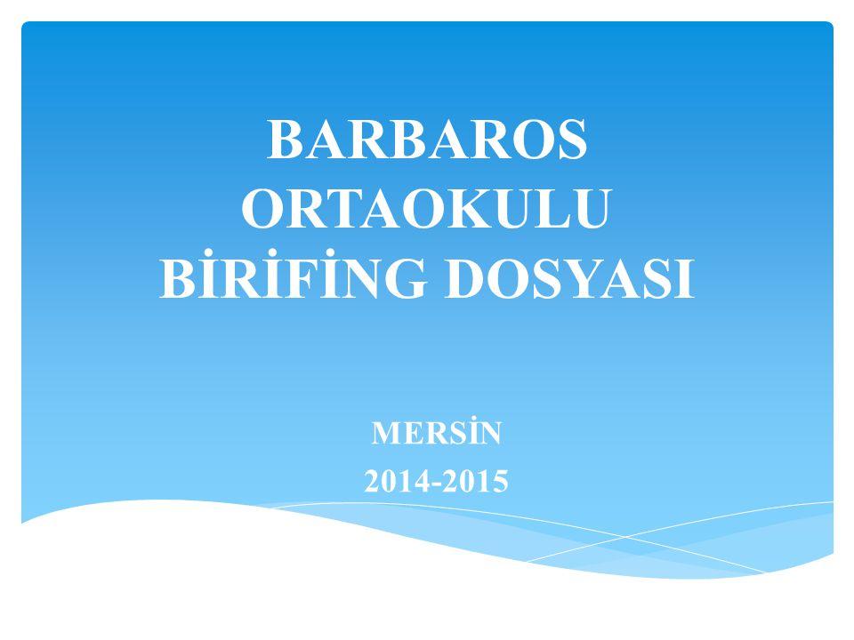 BARBAROS ORTAOKULU BİRİFİNG DOSYASI MERSİN 2014-2015