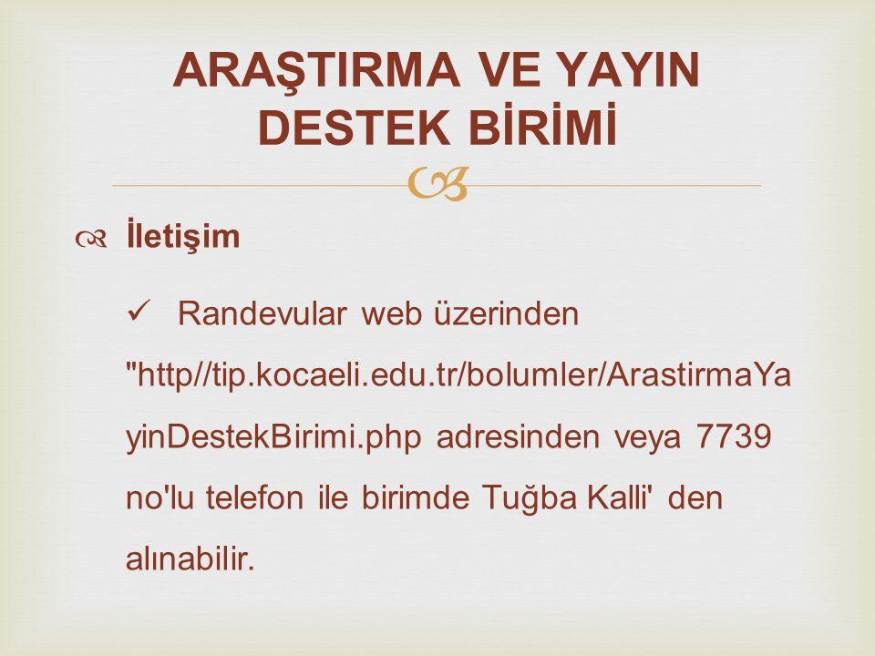   İletişim Randevular web üzerinden http//tip.kocaeli.edu.tr/bolumler/ArastirmaYa yinDestekBirimi.php adresinden veya 7739 no lu telefon ile birimde Tuğba Kalli den alınabilir.