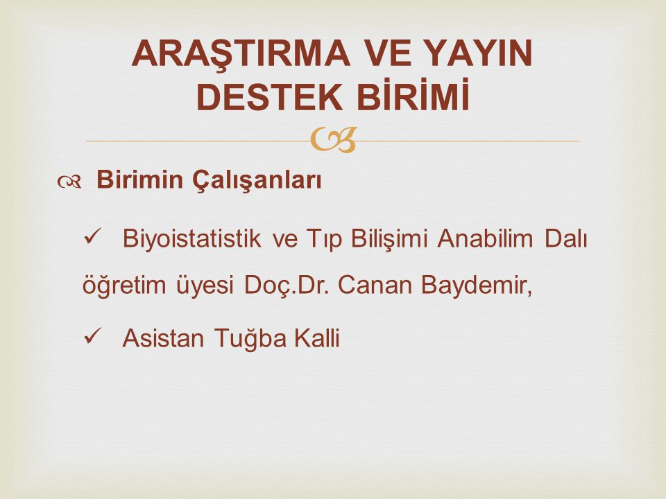   Birimin Çalışanları Biyoistatistik ve Tıp Bilişimi Anabilim Dalı öğretim üyesi Doç.Dr. Canan Baydemir, Asistan Tuğba Kalli ARAŞTIRMA VE YAYIN DEST