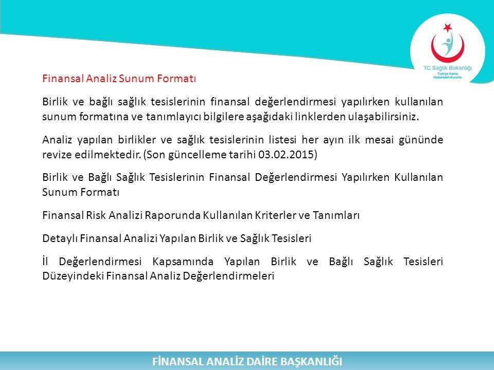 FİNANSAL ANALİZ DAİRE BAŞKANLIĞI Finansal Analiz Sunum Formatı Birlik ve bağlı sağlık tesislerinin finansal değerlendirmesi yapılırken kullanılan sunu