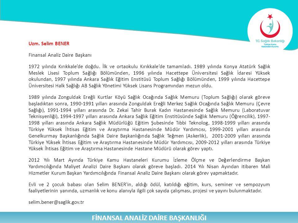 Uzm. Selim BENER Finansal Analiz Daire Başkanı 1972 yılında Kırıkkale'de doğdu. İlk ve ortaokulu Kırıkkale'de tamamladı. 1989 yılında Konya Atatürk Sa
